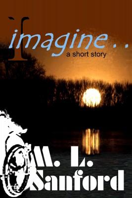 I imagine . . .
